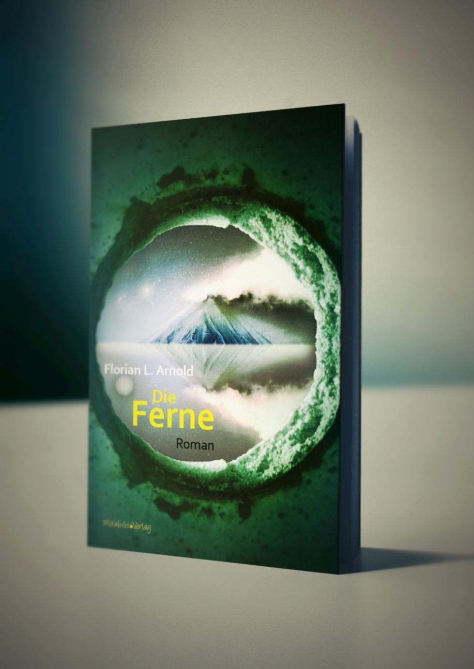 Die Ferne. Roman von Florian L. Arnold, 2016. Mirabilis-Verlag.